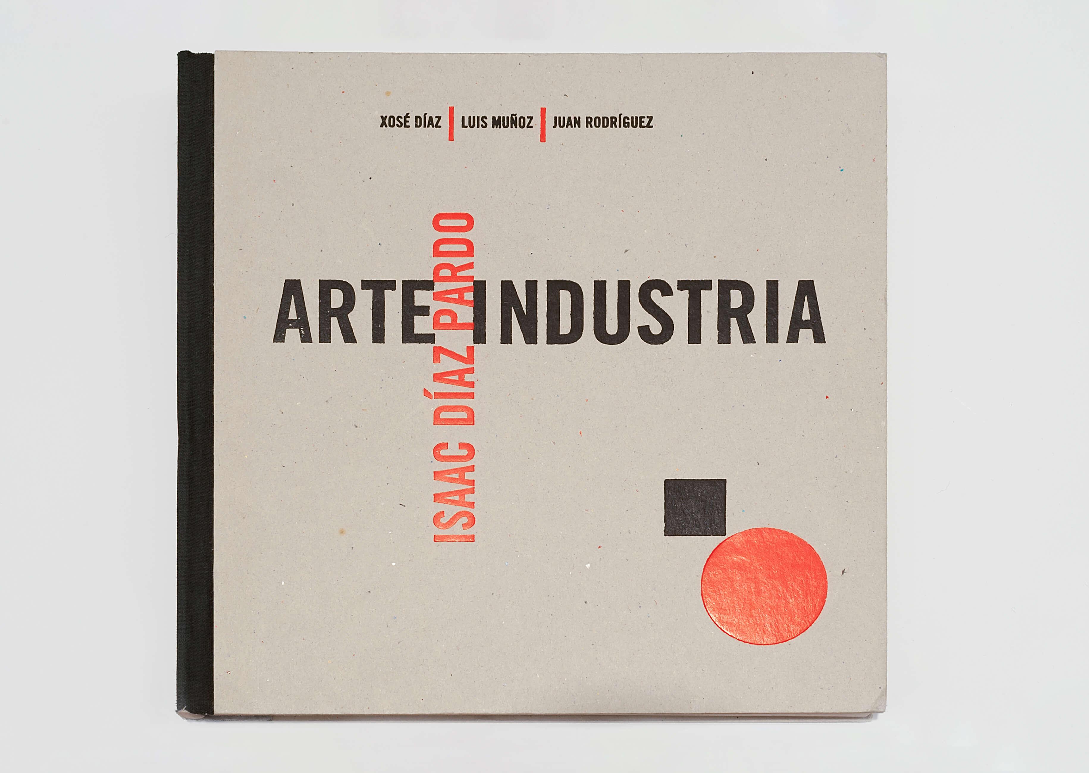 Arte Industria—Isaac Díaz Pardo. A Coruña & Santiago de Compostela: COAG & Laberinto de Paixóns, 1997